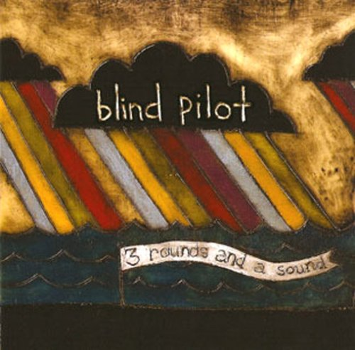 blind_pilot - 3_Rounds_and_a_sound